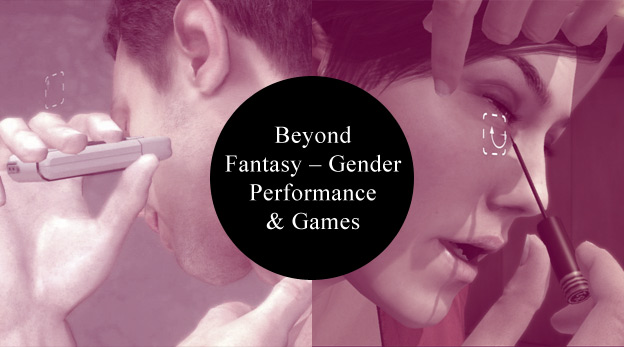 Beyond Fantasy – Gender Performance & Games