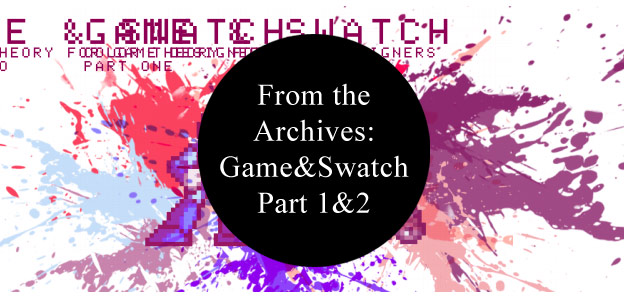 From the Archives – Game and Swatch Part 1 and 2